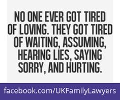 """Family Lawyers who specialise in Family Law. Quote: """"No one ever got tired of loving. They got tired of waiting, assuming, hearing lies, saying sorry, and hurting"""". Get daily legal advice at www.facebook.com/UKFamilyLawyers"""