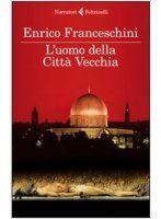 """#travelbook """"L' uomo della città vecchia"""": una spy story di Enrico Franceschini ambientata a Gerusalemme. Un inestricabile groviglio storico, religioso e politico nell'ombelico delle tre fedi monoteistiche"""