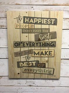 The happiest people don't have the best of everything, they make the best of everything. Artist Marla Rae. This Wood Sign brings a rustic look to your decor. Go big, bold, and rustic with this unique sign! We are a participant in the Amazon Services LLC Associates Program, an affiliate advertising program designed to provide a means for us to earn fees by linking to Amazon.com and affiliated sites. #InspirationalDecor #HomeDecor #RusticDecor #Farmhouse