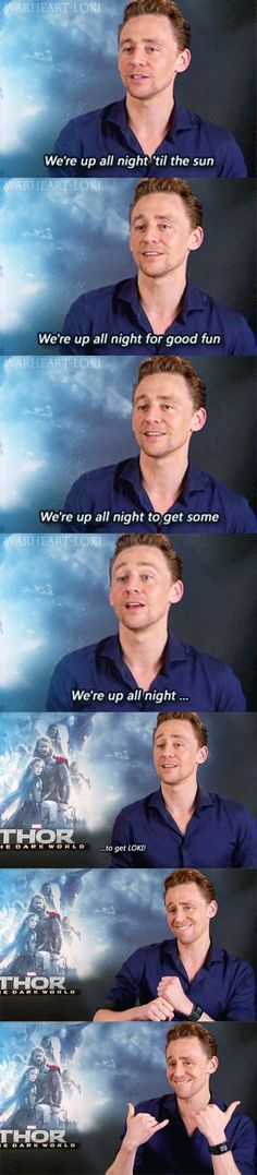 "How can you not love him? Every time I hear this song, I now put in ""we're up all night to get loki"""