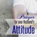 40 Prayers for my Husband: His Attitude