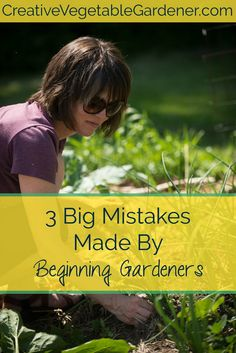 If you're just starting out gardening here are 3 big mistakes to avoid during your first season.