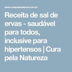 Receita de sal de ervas - saudável para todos, inclusive para hipertensos | Cura pela Natureza