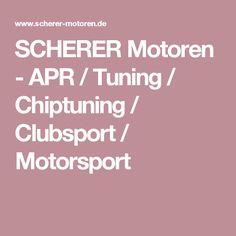 SCHERER Motoren - APR / Tuning / Chiptuning / Clubsport / Motorsport