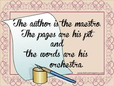 The author is the maestro. The pages are his pit and the words are his orchestra.