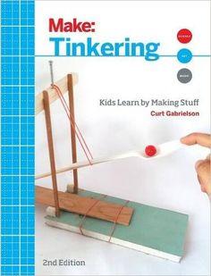 Tinkering: Kids Learn by Making Stuff (Make): Curt Gabrielson