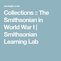 Collections :: The Smithsonian in World War I | Smithsonian Learning Lab