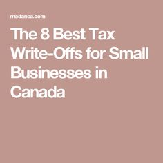 The 8 Best Tax Write-Offs for Small Businesses in Canada