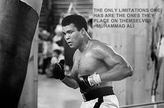The only limitations one has are the ones they place on themselves - Muhammad Ali