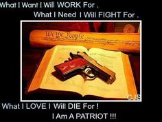 What I believe, I will die for . I  AM A PATRIOT!