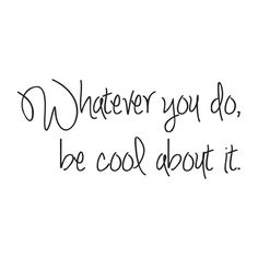 Be cool! #inspiration