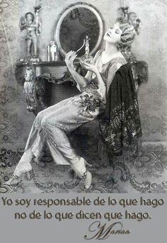 Yo soy responsable de lo que hago no de lo que dicen que hago.