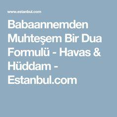 Babaannemden Muhteşem Bir Dua Formulü - Havas & Hüddam - Estanbul.com