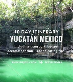 An Amazing 10 Day Yucatán Mexico Itinerary - including transport, budget accommodation + cheap eating tips!