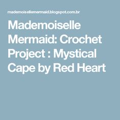 Mademoiselle Mermaid: Crochet Project : Mystical Cape by Red Heart