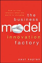 The Business Model Innovation Factory : How to Stay Relevant When The World is Changing / Saul Kaplan | #innovation #readyforbusiness #safaribooksonline #proquest #0612