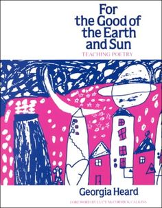For the Good of the Earth and Sun: Teaching Poetry. offers a method of teaching poetry that respects the intelligence of students and teachers and that can build upon their basic originality. She explores poetry from the inside as it is: a powerful and necessary way of looking at the world, and one of mankind's most durable inventions.