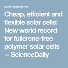 Cheap, efficient and flexible solar cells: New world record for fullerene-free polymer solar cells -- ScienceDaily