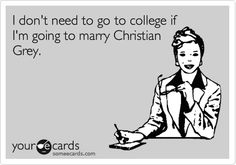 Funny College Ecard: I don't need to go to college if I'm going to marry Christian Grey.