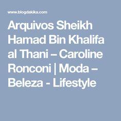 Arquivos Sheikh Hamad Bin Khalifa al Thani – Caroline Ronconi   Moda – Beleza - Lifestyle