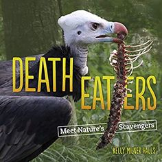 """Read """"Death Eaters Meet Nature's Scavengers"""" by Kelly Milner Halls available from Rakuten Kobo. What happens to the bodies of animals and humans after death? Nature's army of death eaters steps in to take care of cle. Science Curriculum, Science Lessons, Stem For Kids, Life Cycles, Nonfiction Books, Book Lists, Bald Eagle, New Books, Childrens Books"""