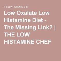 Low Oxalate Low Histamine Diet - The Missing Link? | THE LOW HISTAMINE CHEF