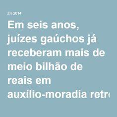 Em seis anos, juízes gaúchos já receberam mais de meio bilhão de reais em auxílio-moradia retroativo - Notícias de política - Notícias de Porto Alegre e Rio Grande do Sul - ZH