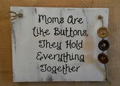 Moms Are Like Buttons, They Hold Everything Together ~ Wood Sign Featuring Carved Font & Crackle Paint by RandRSigns on Etsy Carved Wood Signs, Painted Signs, Wooden Signs, Home Quotes And Sayings, Sign Quotes, Funny Quotes, Pallet Art, Pallet Signs, Button Art