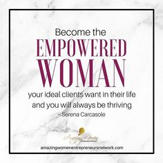 Become the Empowered Woman your ideal clients want In their life and you will always be THRIVING! ~ Serena Carcasole - Amazing Women Entrepreneurs Network  #quotes #inspirationalquotes #inspiration #empoweredwoman #amazingwomen  #Regram via @amazingwomeno