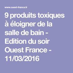 9 produits toxiques à éloigner de la salle de bain - Edition du soir Ouest France - 11/03/2016