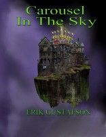 The Carousel In The Sky, an ebook by Erik Gustafson at Smashwords