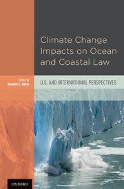 Climate change impacts on ocean and coastal law : U.S. and international perspectives.    Oxford University Press, 2015