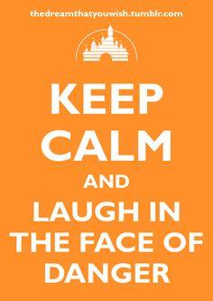 """Danger? Ha. I laugh in the face of danger! Hahahaha!"""