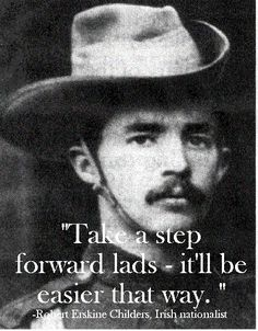 """""""Take a step forward lads, it will be easier that way"""". These were Childers' last words to his firing squad before he was executed in 1922 during the Irish Civil War. Ireland 1916, Erin Go Braugh, Irish Republican Army, Word 16, Irish Eyes Are Smiling, Michael Collins, Art Of Manliness, Famous Last Words, World History"""