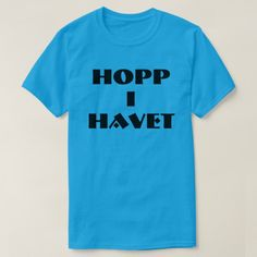 jump in the sea in Norwegian blue T-Shirt A Norwegian text: hopp i havet, that can be translate to: jump in the sea. This blue T-Shirt can be customized to give it you own unique look. You can customize the fonts type, fonts color, size, change the text, remove and add text, add photo and more.