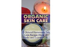 Organic Skin Care: 20 Natural Homemade Skin Care Recipes Made of Herbs and Essential Oils