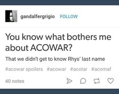 I WAS THINKING THAT EXACT THOUGHT EVERY SINGLE TIME THEY SAID FEYRE ARCHERON LIKE BUT WHAT IS HISSSS LAST NAME BECAUSE ITS HER LAST NAME NOW