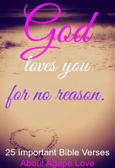 God loves you for no reason. Check Out 25 Important Bible Verses About Agape Love