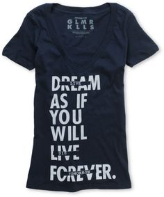 "Dream as if you will live forever. Live as if you will die tomorrow. Wise words to live by from Glamour Kills. Enjoy the Glamour Kills Live Forever Tomorrow tee shirt for girls in the blue colorway, featuring an extra soft and comfy cotton construction, a wide v-neck collar design and a custom Glamour Kills ""Dream as if you will live forever"" front graphic that is all about taking your style to new heights."