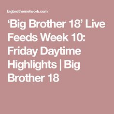 'Big Brother 18' Live Feeds Week 10: Friday Daytime Highlights | Big Brother 18
