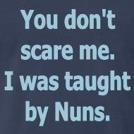 Taught by Nuns!