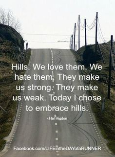 Embrace the hills. You can't enjoy gliding down the hills unless you make your up.