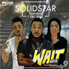Solidstars 1st quarter 2016 hit Wait (featuring Davido) gets a fresh make-over with Afro Dancehall hotshotPatoranking and the Mavin first ladyTiwa Savage.  This refix is just as good if not better than the original. Shout-out to Solidstar for spicing it up with a fresh verse as well.  Another hit.  DOWNLOAD