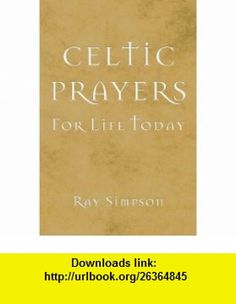 Celtic Prayers for Life Today (9781844176625) Ray Simpson , ISBN-10: 1844176622  , ISBN-13: 978-1844176625 ,  , tutorials , pdf , ebook , torrent , downloads , rapidshare , filesonic , hotfile , megaupload , fileserve