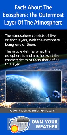 The atmosphere consists of five distinct layers, with the exosphere being one of them. This article defines what the exosphere is and also looks at the characteristics or facts that define this layer. #weather #meteorology #climate #ownyourweather #exosphere #layer #atmosphere