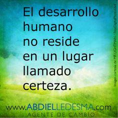 El desarrollo humano no reside en un lugar llamado certeza.