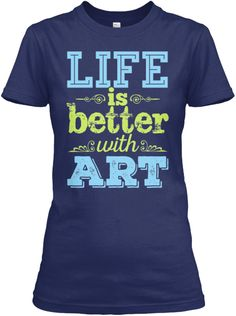 Life is better with Art | Teespring