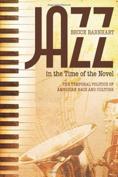 Jazz in the time of the novel : the temporal politics of American race and culture / Bruce Barnhart - Tuscaloosa : The University of Alabama Press, cop. 2013