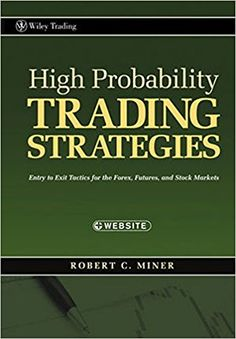 High Probability Trading Strategies: Entry to Exit Tactics for the Forex, Futures, and Stock Markets Trade erfolgreich on Online Forex Trading, Forex Trading Basics, Stock Futures, Trading Quotes, Investing In Stocks, Day Trading, Trading Strategies, Tanzania, Stock Market