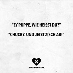 """Visual Statements®️️ """"Ey Puppe, wie heißt du?"""" """"Chucky. Und jetzt zisch ab!"""" Sprüche / Zitate / Quotes / Wordporn / witzig / lustig / Sarkasmus / Freundschaft / Beziehung / Ironie"""